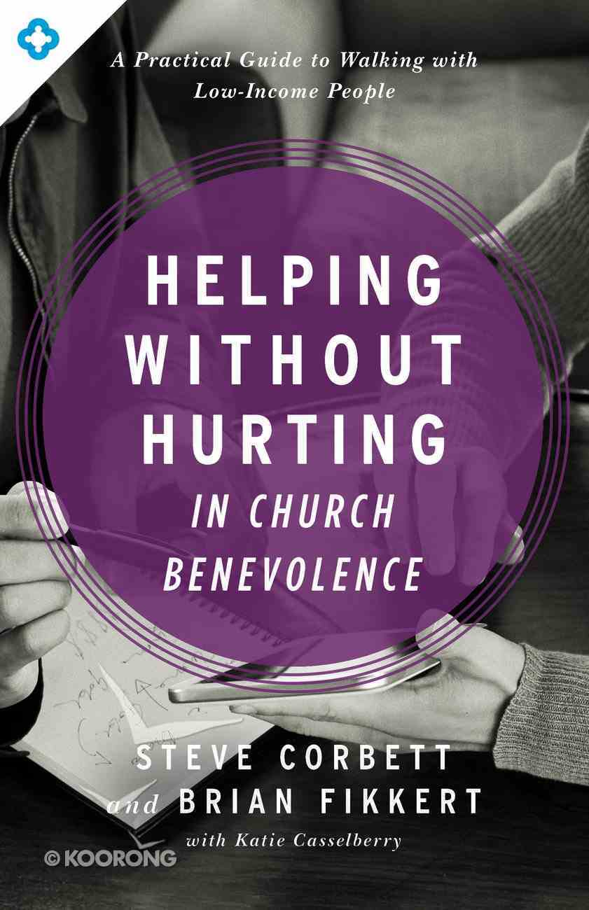 Helping Without Hurting in Church Benevolence: A Practical Guide to Walking With Low-Income People eBook