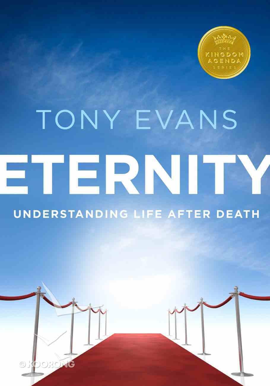 Eternity: Understanding Life After Death (Kingdom Agenda Series) eBook