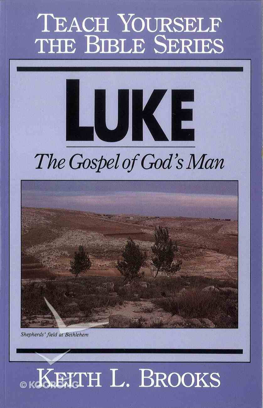 Luke: The Gospel of God's Man (Teach Yourself The Bible Series) eBook