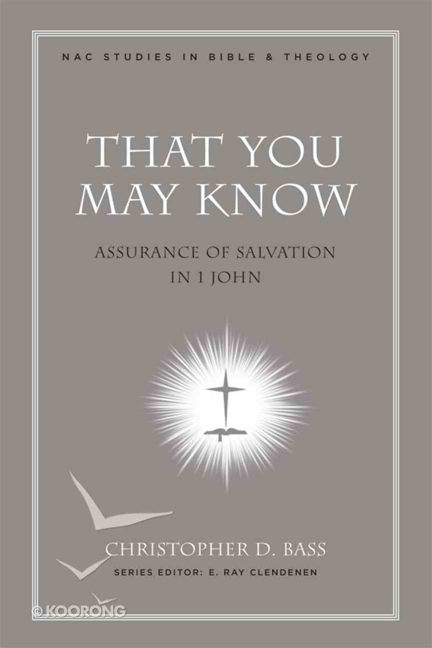 That You May Know (#05 in New American Commentary Studies In Bible And Theology Series) eBook