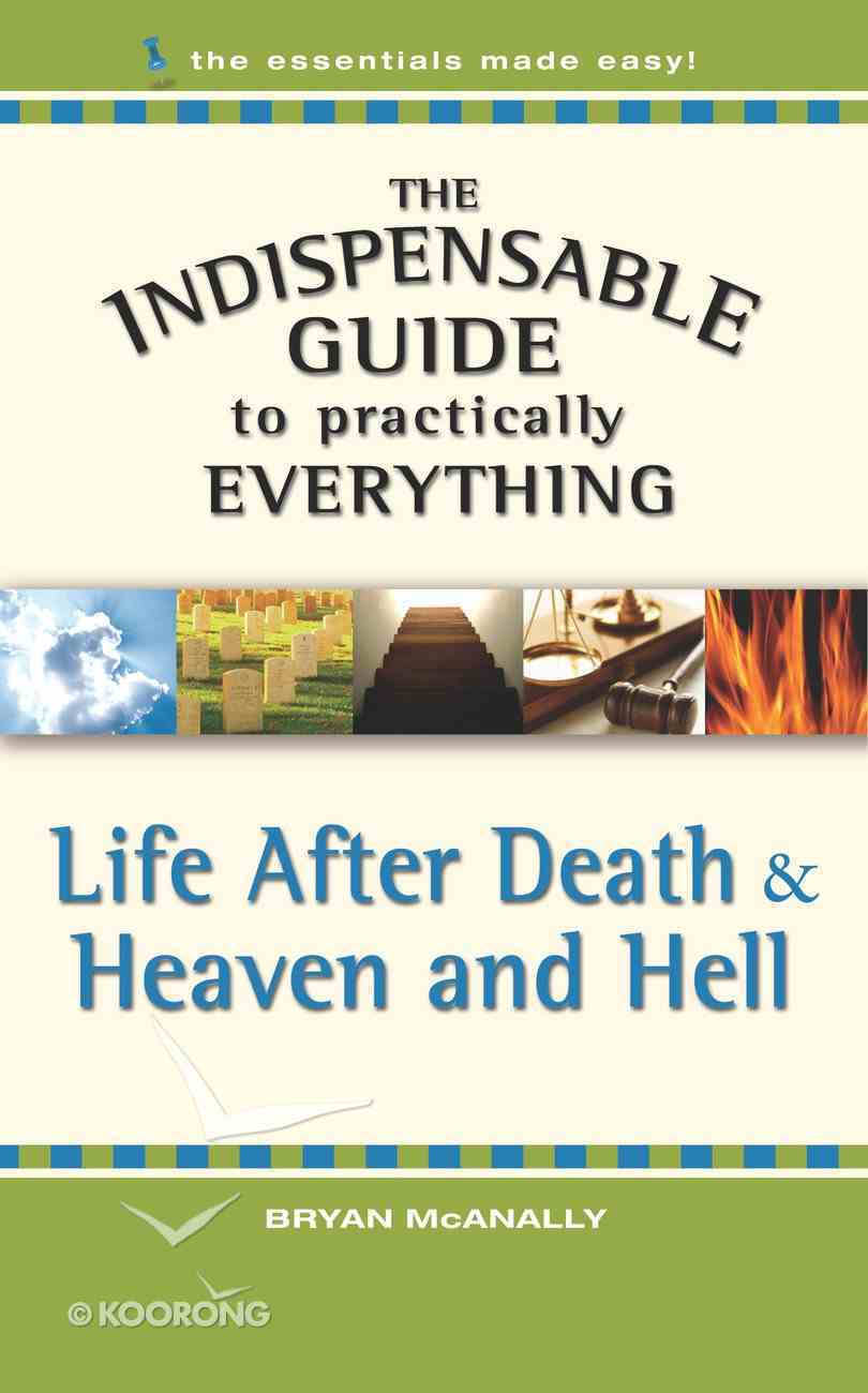 Life After Death (The Indispensable Guide To Practically Everything Series) eBook