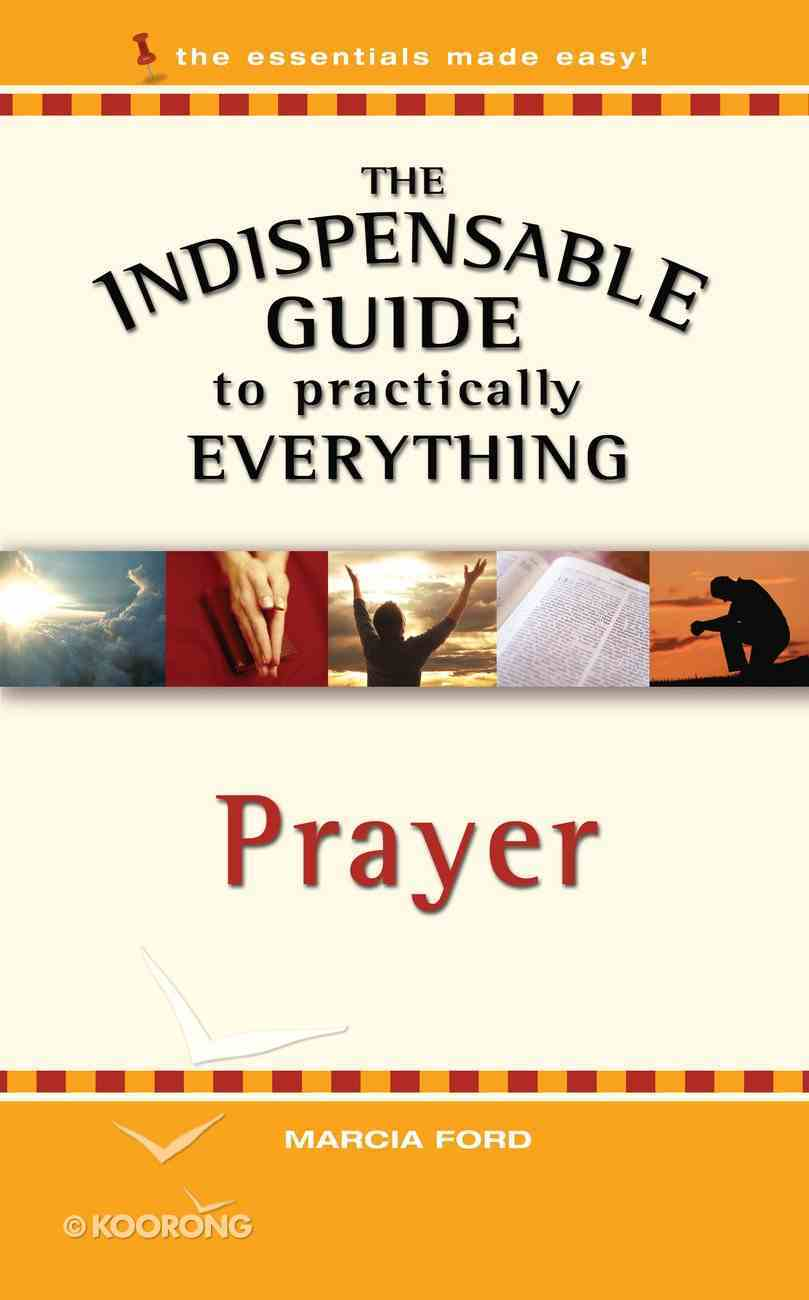 Prayer (The Indispensable Guide To Practically Everything Series) eBook