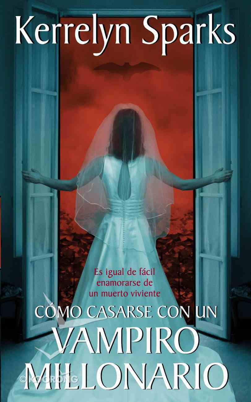 Cmo Casarse Con Un Vampiro Millonario eBook