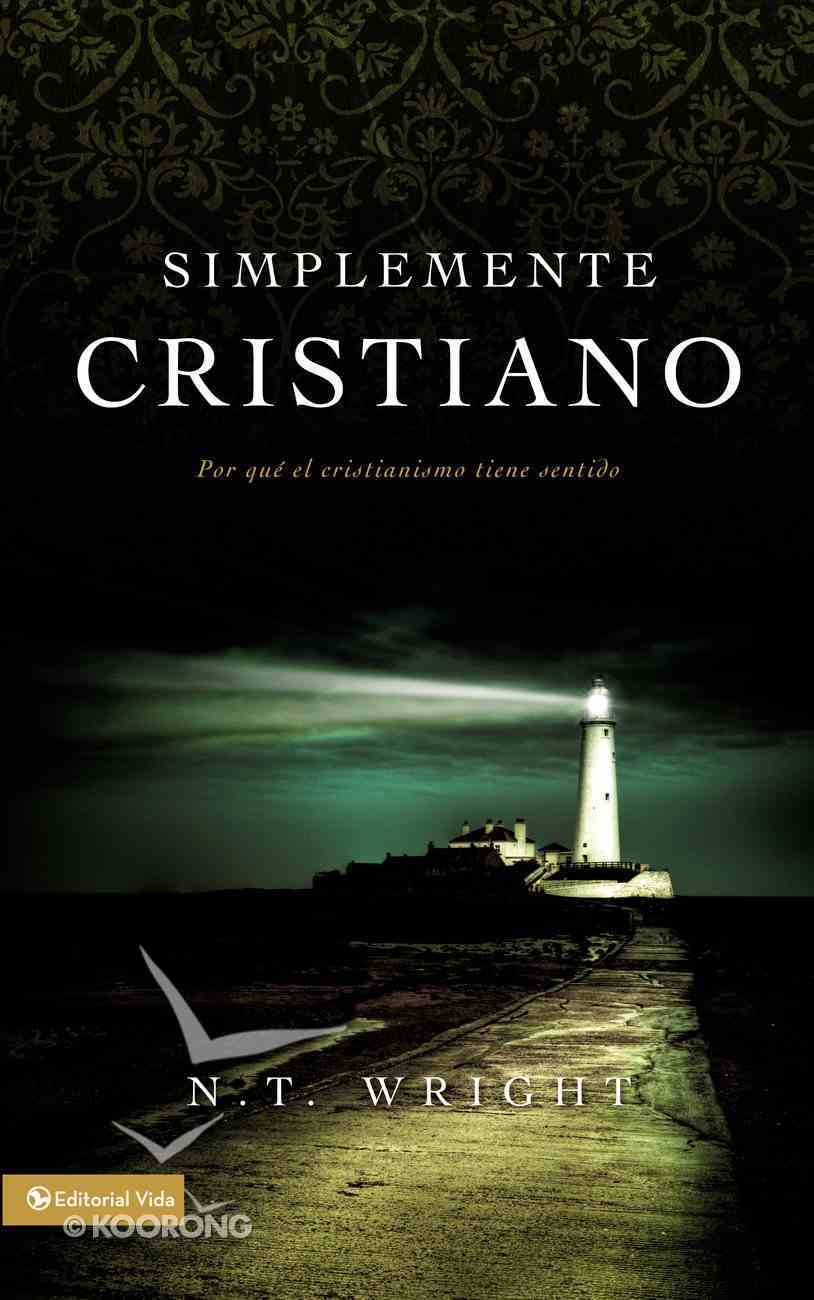 Simplemente Cristiano (Why Christianity Makes Sense) (Spanish) (Spa) (Simple Christianity) eBook
