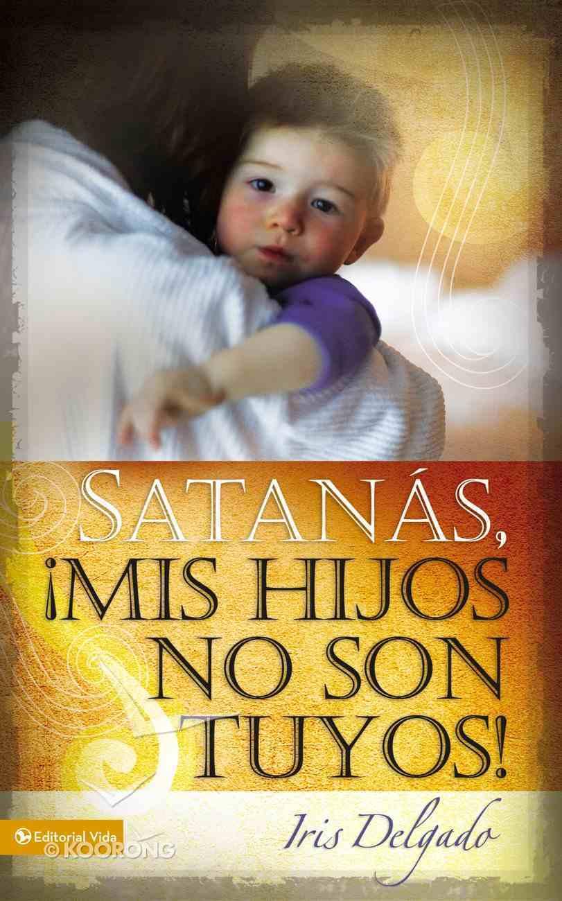 Satanas Mis Hijos No Son Tuyos (Spanish) (Spa) (Satan, My Children Are Not Yours) eBook