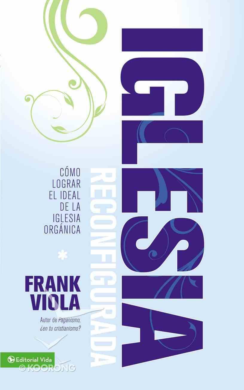 La Iglesia Reconfigurada (Spanish) (Spa) (The Reformed Church) eBook