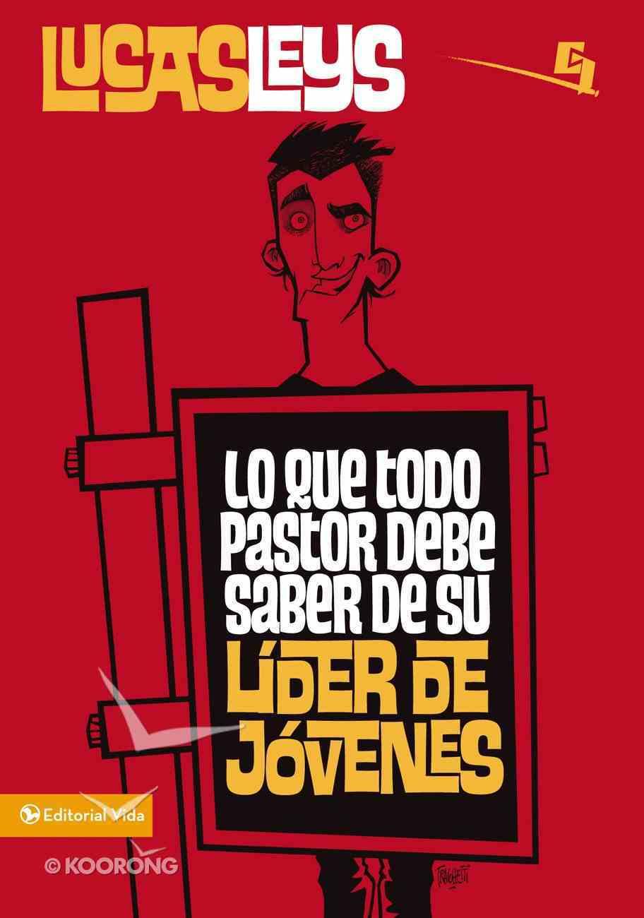 Lo Que Todo Pastor Debe Saber De Su Lider De Jovenes (Spanish) (Spa) (What Every Pastor Should Know Of Its Leader Of Young People) eBook