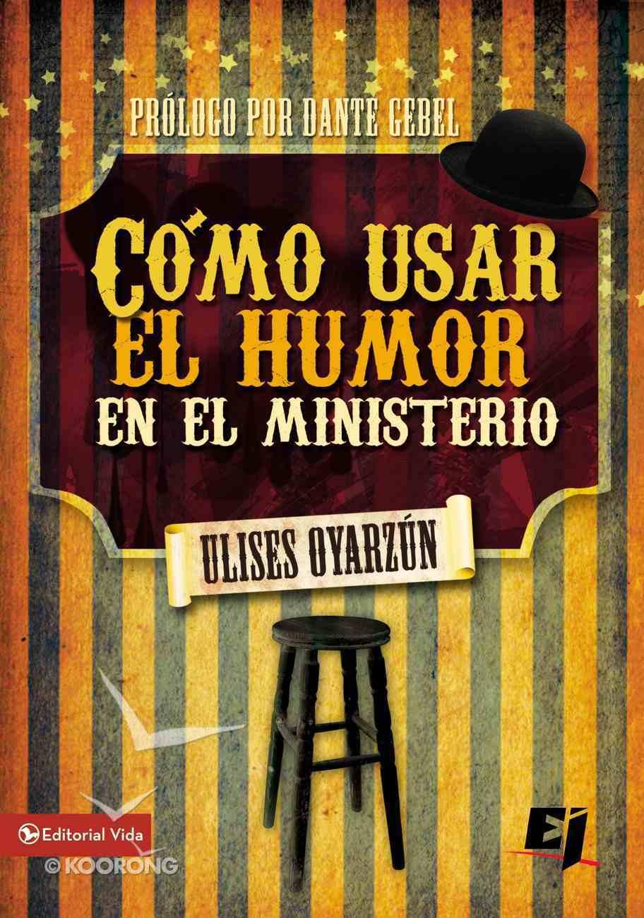 Como Usar El Humor En El Ministerio (Spa) (How To Use Humour In The Ministry) eBook