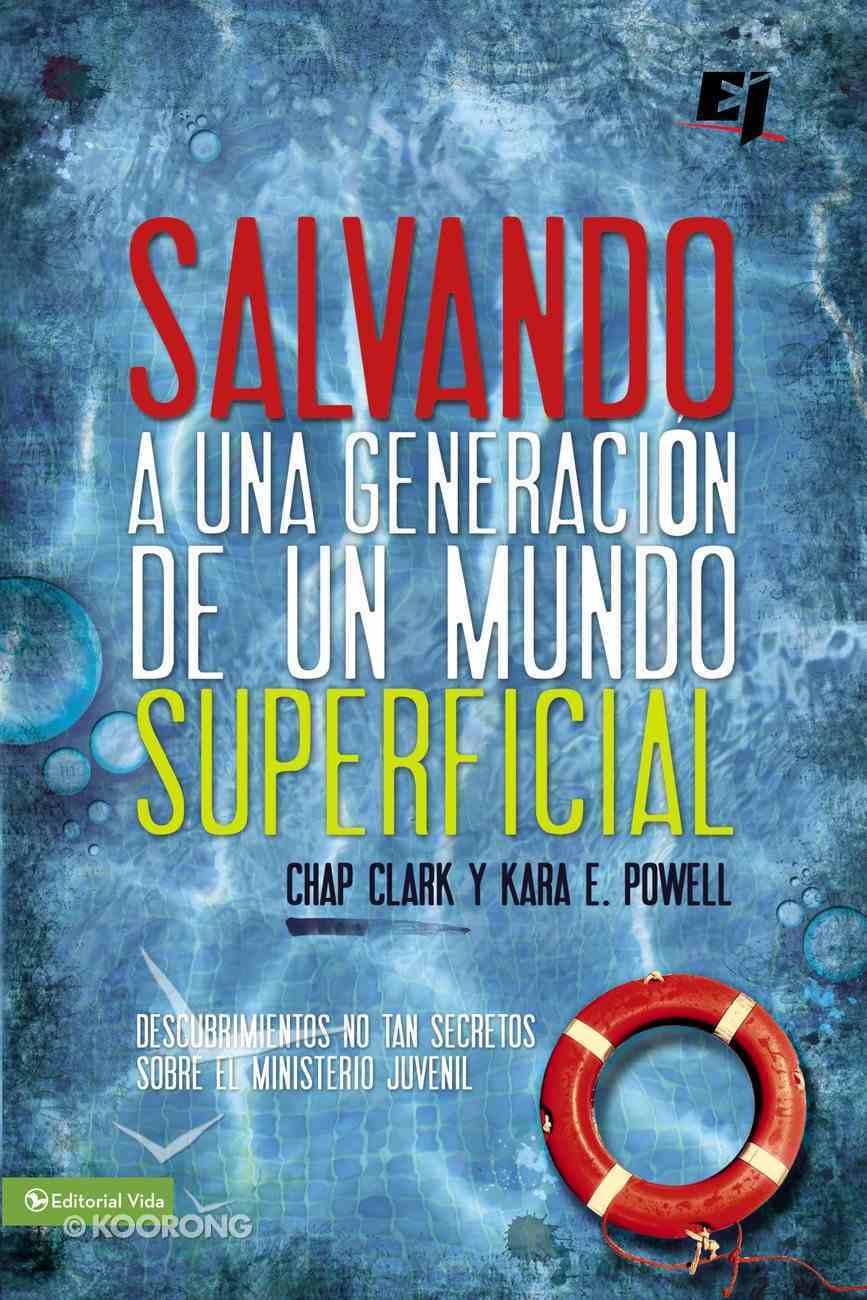 Salvando Una Generacion De Un Mundo Superficial (Spanish) (Spa) (Deep Ministry In A Shallow World) eBook