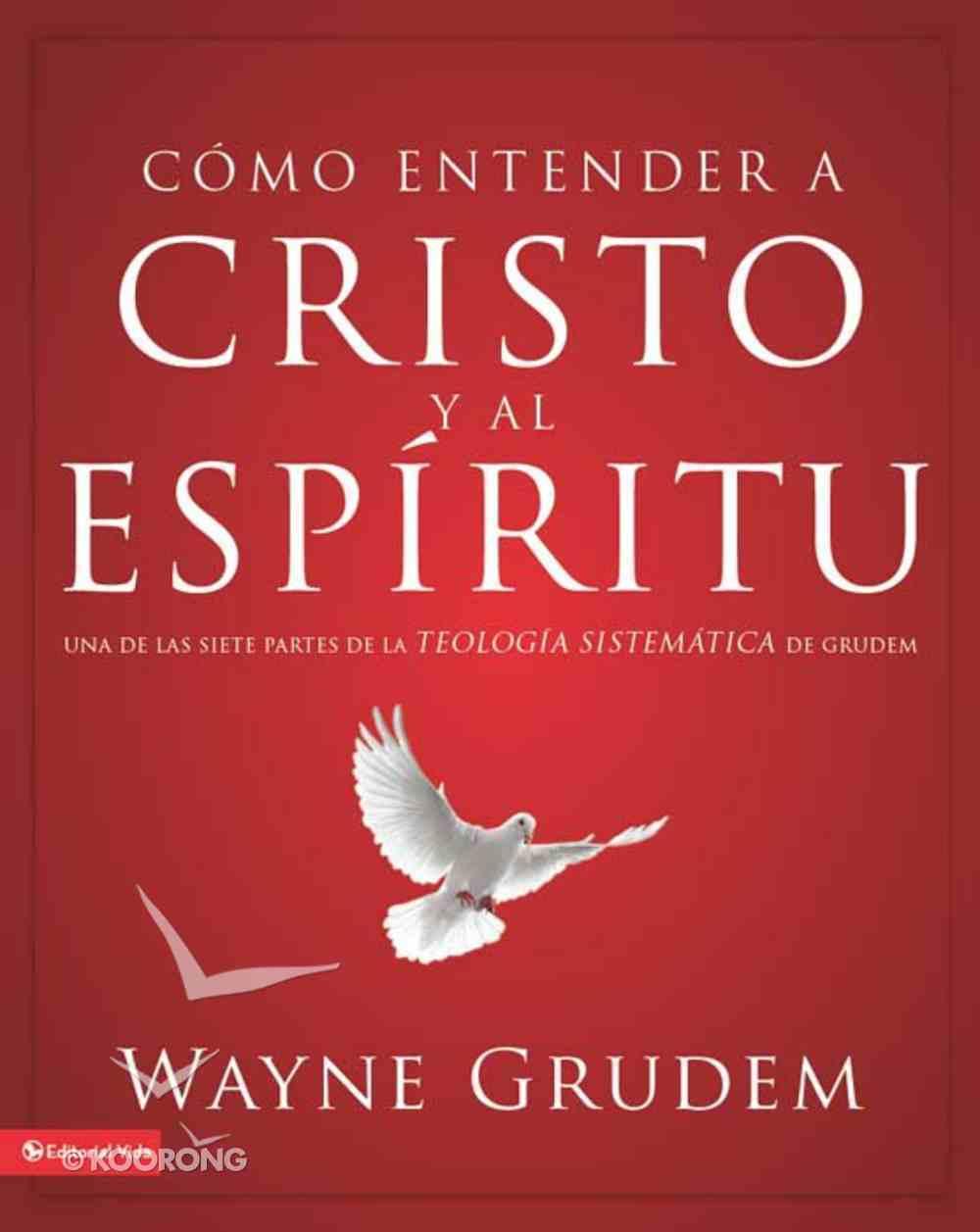 Cocmo Entender a Cristo Y El Espiritu (Spanish) (Spa) (Making Sense Of Christ And The Spirit) eBook