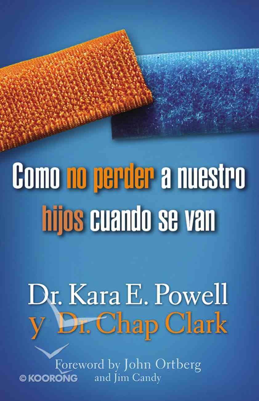 Como No Perder a Nuestros Hijos Cuando Se Van De Casa (Spanish) (Spa) (Sticky Faith) eBook