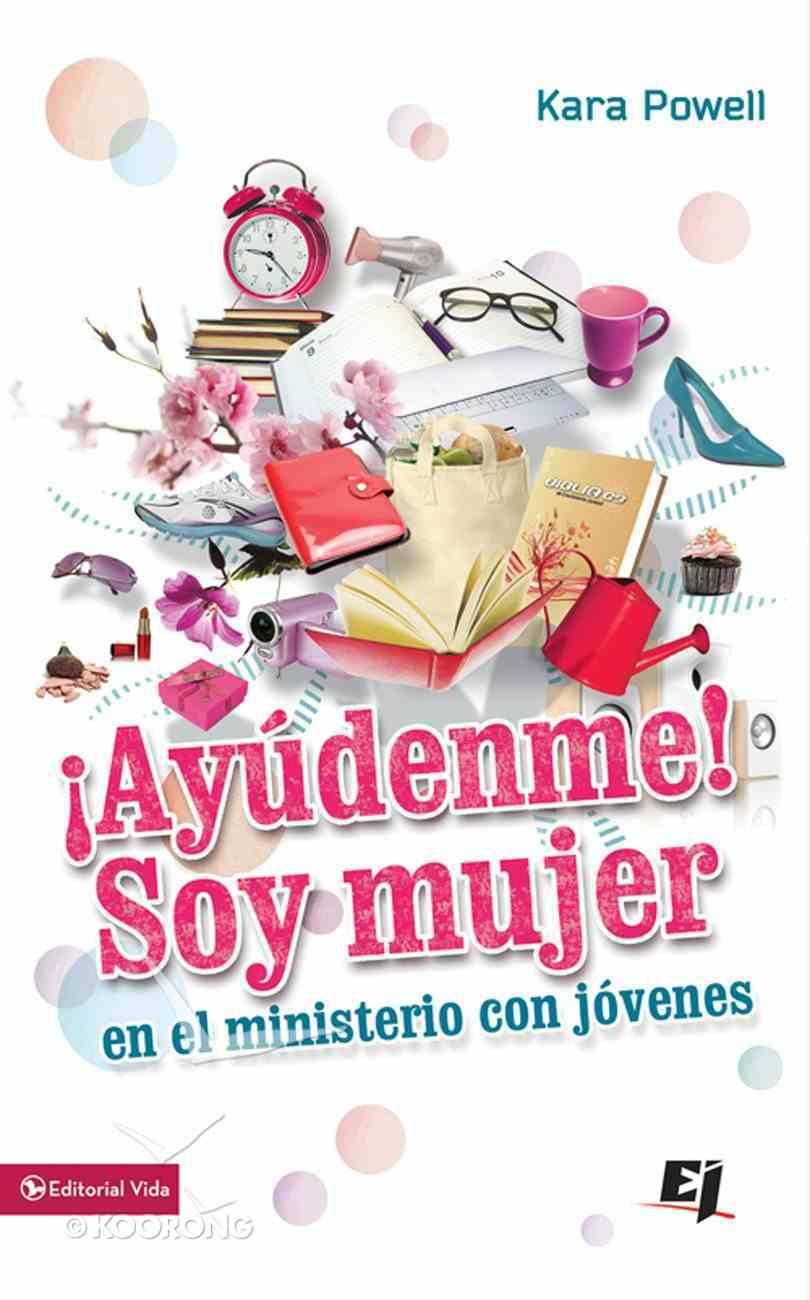 Ayudenme! Soy Una Mujer En El Ministerio Juvenil (Spa) (Help! I Am A Woman In Youth Ministry) eBook