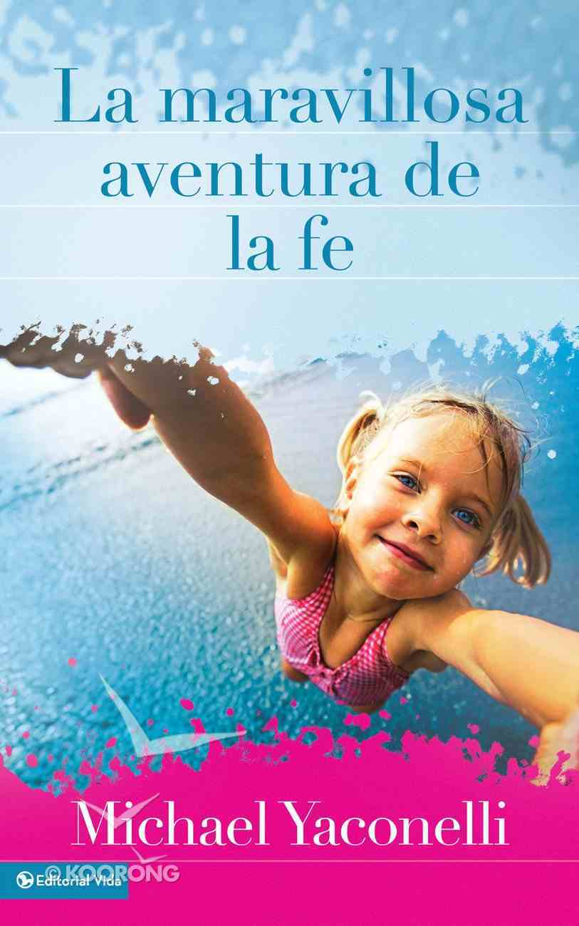 La Maravillosa Aventura De La Fe (Spanish) (Spa) (Dangerous Wonder) eBook
