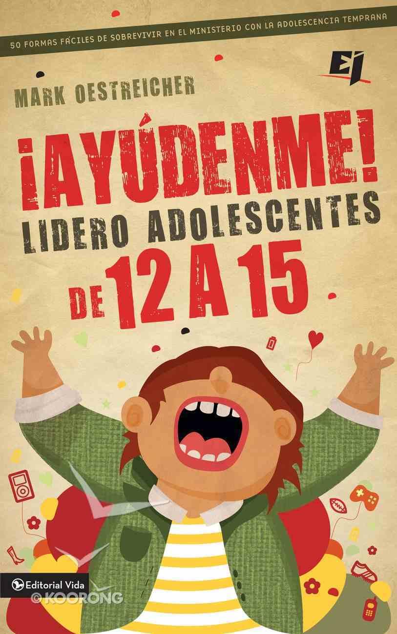 Aydenme! Soy Lder De Adolescentes De 12 a 15! (Spa) (Help! I'm A Junior High Youth Worker!) eBook