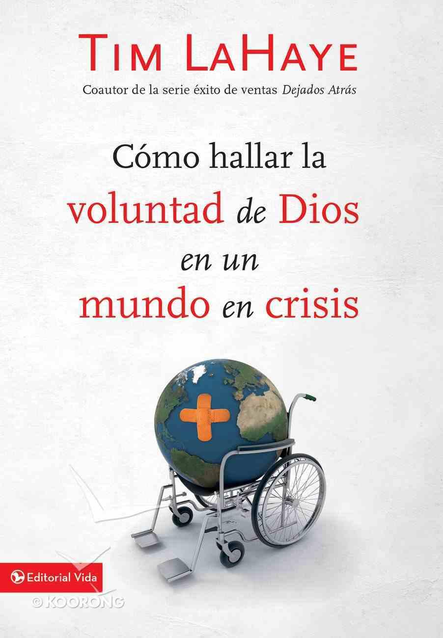 Cmo Hallar La Voluntad De Dios En Un Mundo En Crisis eBook