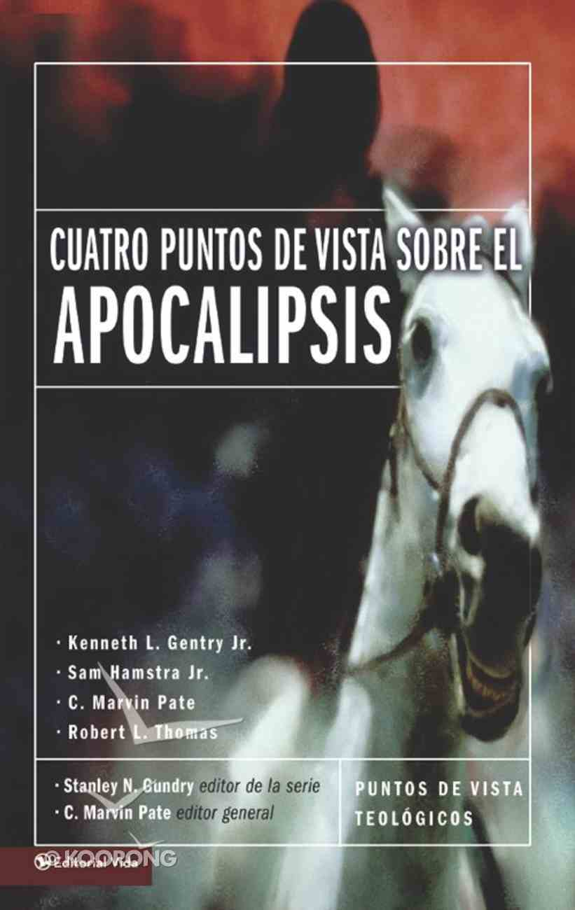 Cuatro Puntos De Vista Sobre El Apocalipsis (Spa) (Four Views on the Apocalypse) (Counterpoints Series) eBook