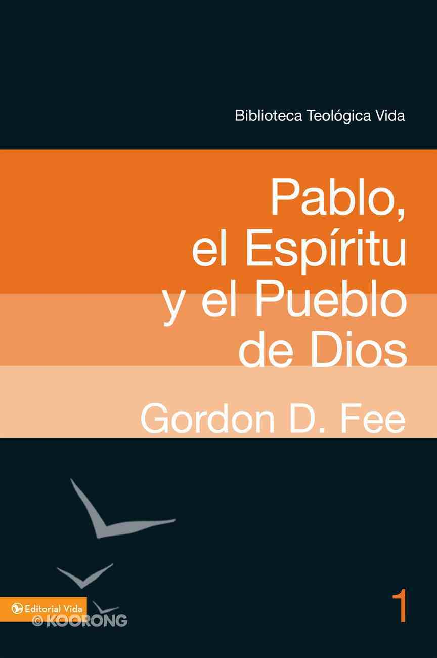 Pablo, El Espiritu Y El Pueblo De Dios (Spa) (#01 in Biblioteca Teologica Vida Series) eBook