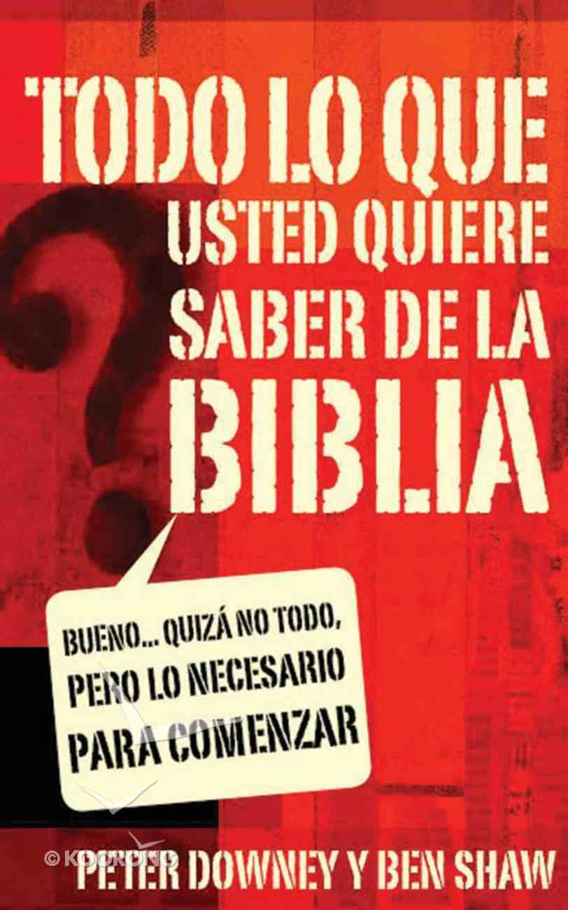 Todo Lo Que Usted Quiere Saber De La Biblia (Spanish) (Spa) (Everything You Want To Know About The Bible) eBook