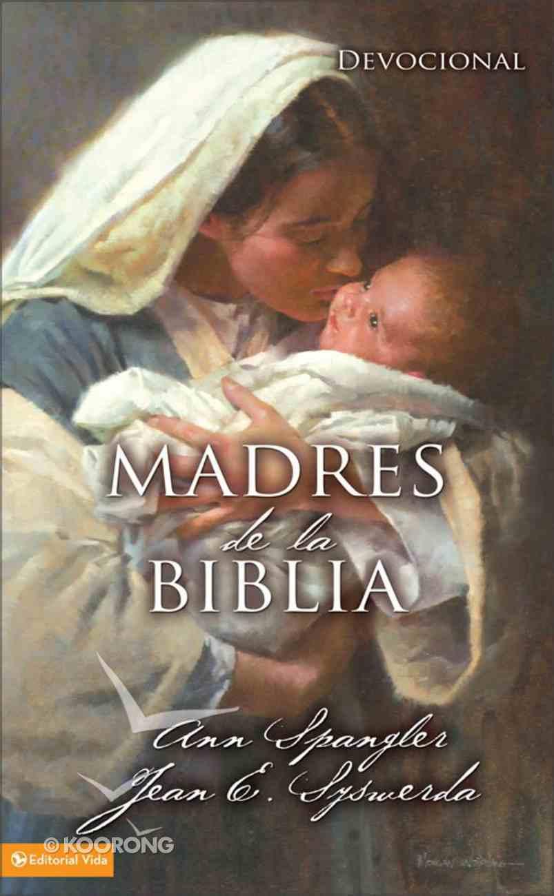 Madres De La Biblia (Spanish) (Spa) (Mothers Of The Bible) eBook
