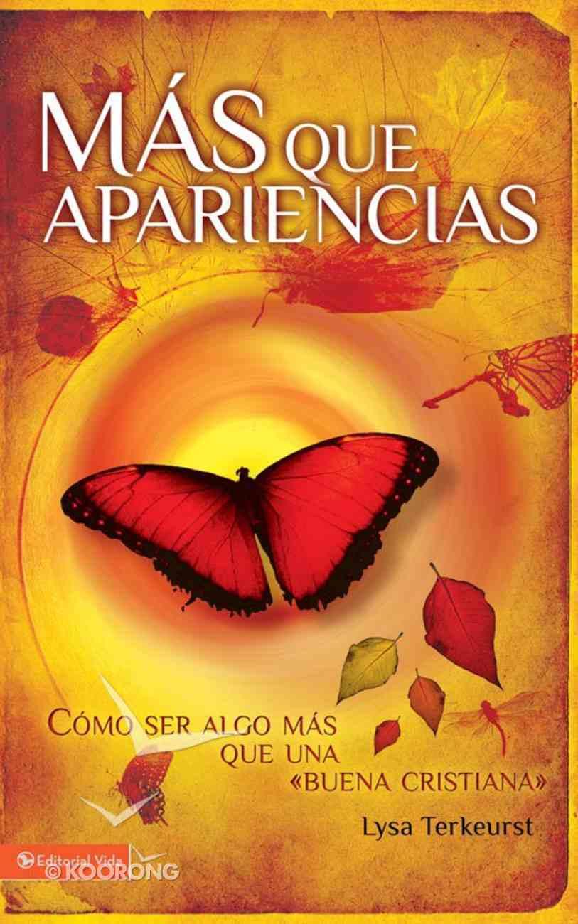 Masque Apariencias (Spanish) (Spa) (Becoming More Than A Good Bible Study Girl) eBook