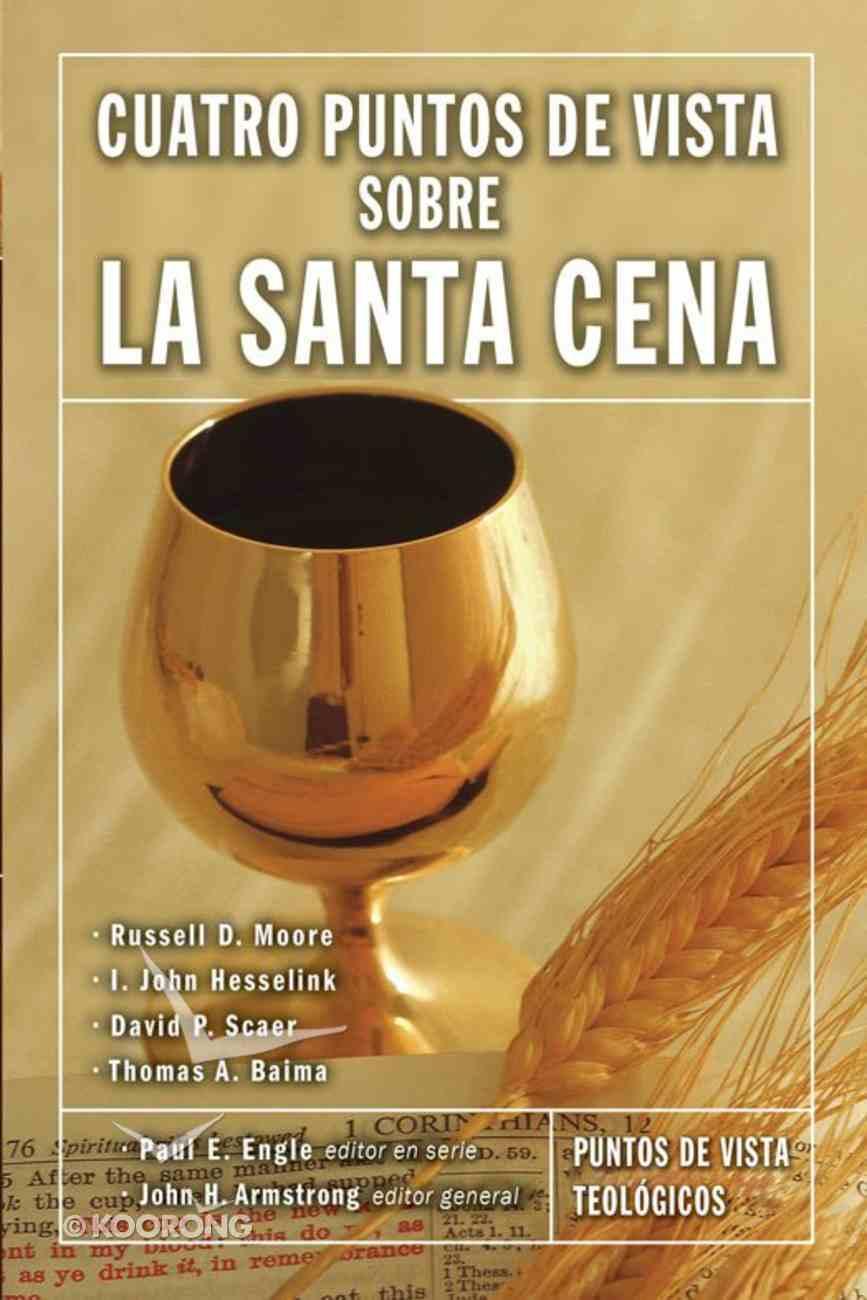 Cuatro Puntos De Vista Sobre La Santa Cena (Spa) (Understanding Four Views on the Lord's Supper) (Counterpoints Series) eBook