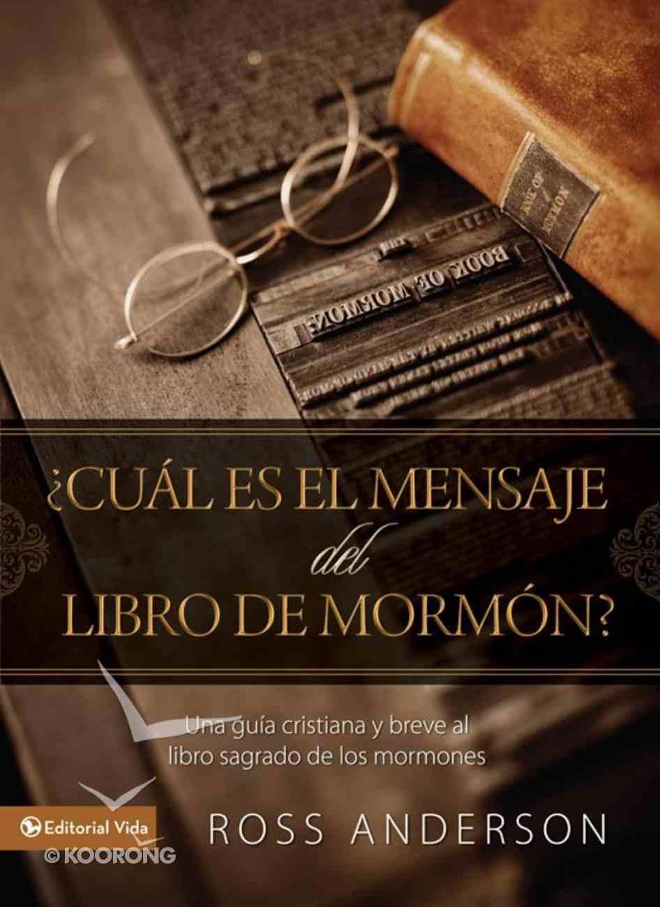 Cual Es El Mensaje Del Libro De Morman (Spanish) (Spa) (Understanding The Book Of Morman) eBook