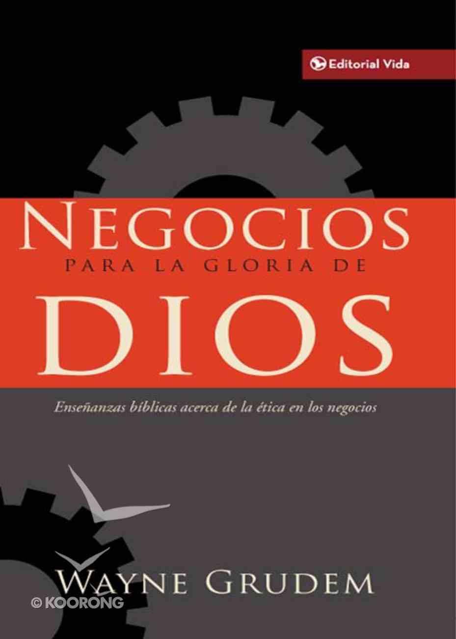 Negocios Para La Gloria De Dios (Spanish) (Spa) (Bible's Teaching On Moral Goodness Of Business) eBook