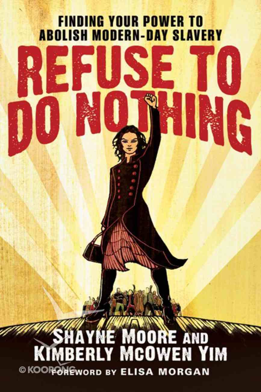 Refuse to Do Nothing: Finding Your Power to Abolish Modern-Day Slavery eBook