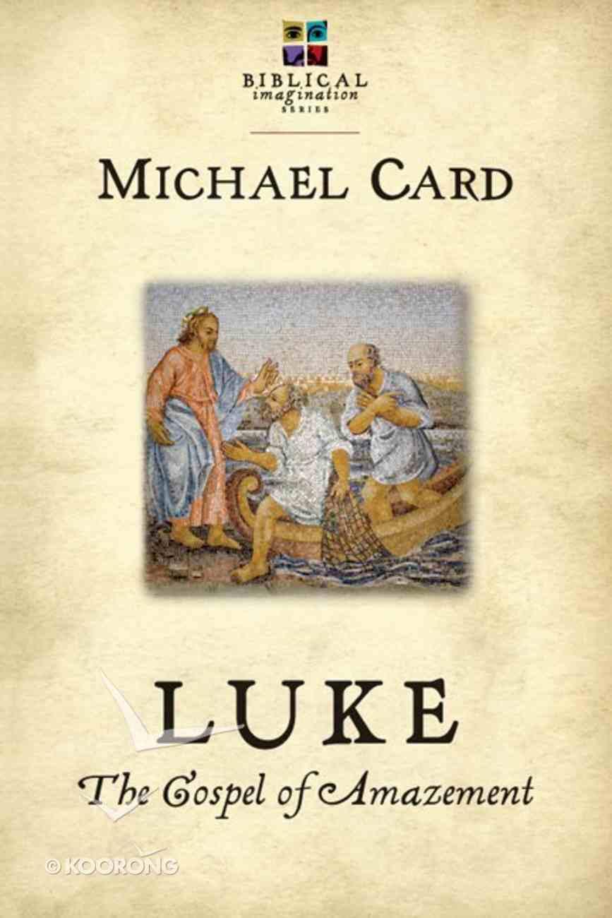 Luke: The Gospel of Amazement (Biblical Imagination Series) eBook