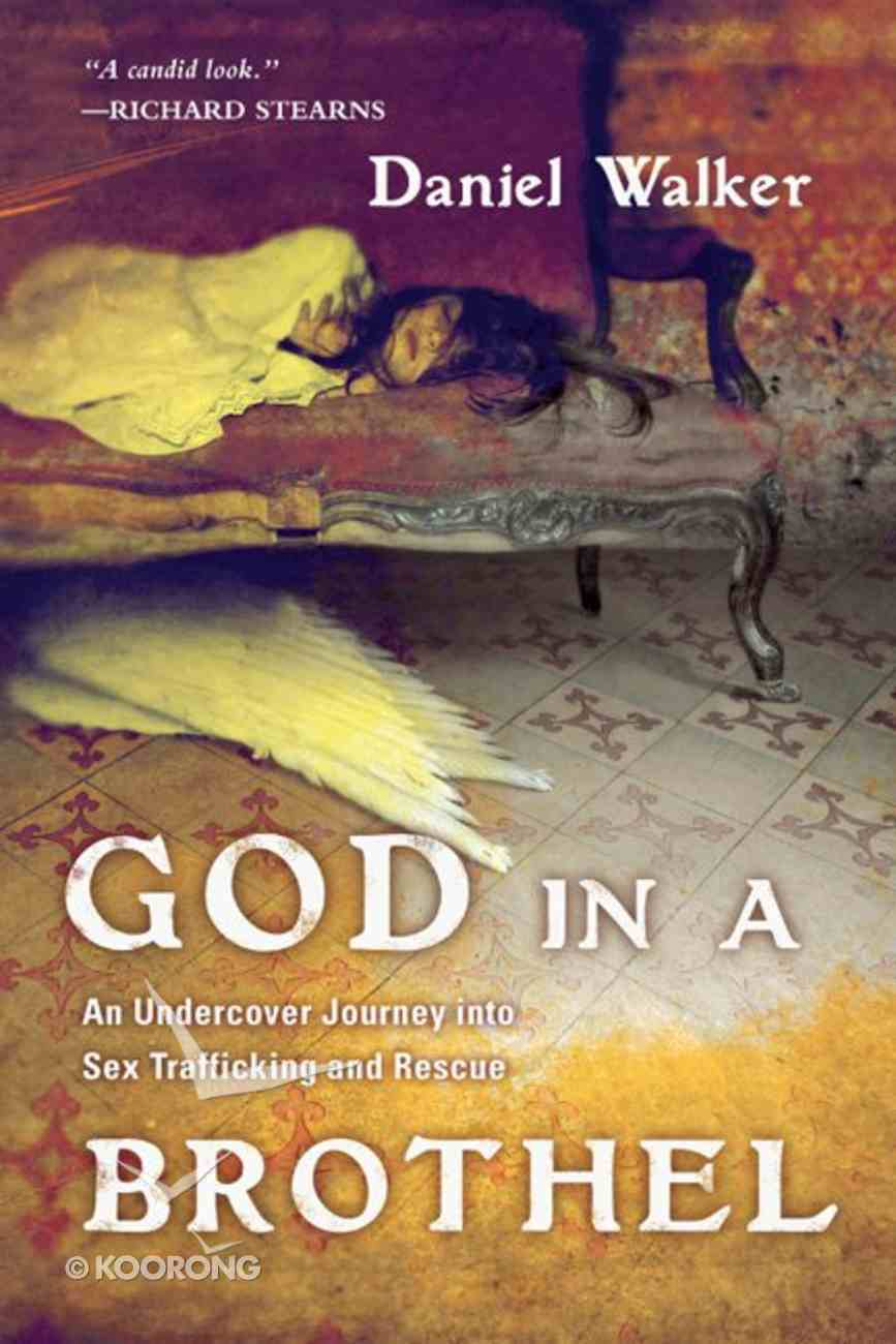 God in a Brothel: An Undercover Journey Into Sex Trafficking and Rescue eBook