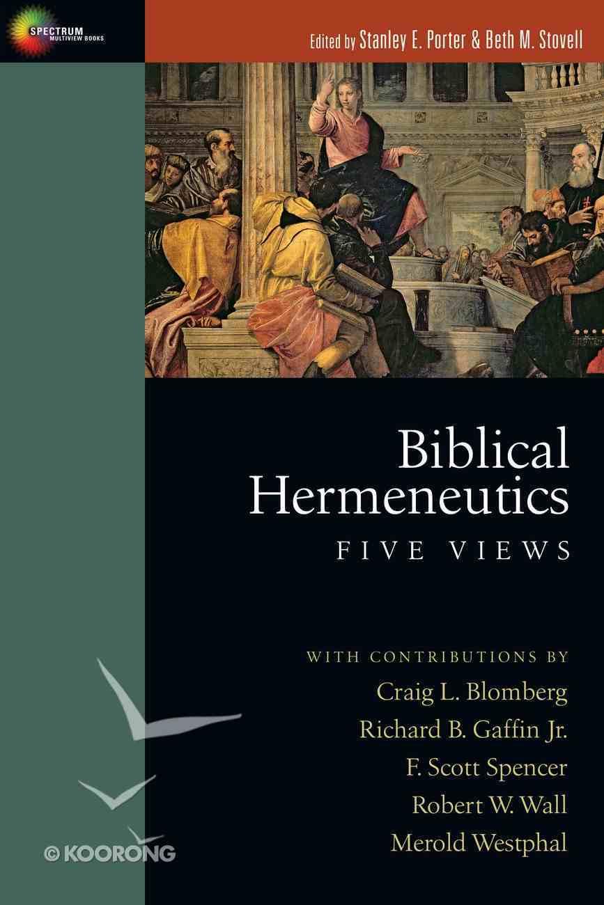Biblical Hermeneutics: Five Views (Spectrum Multiview Series) eBook
