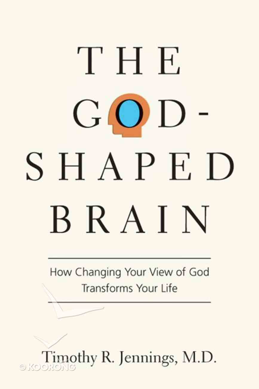 The God-Shaped Brain: How Changing Your View of God Transforms Your Life eBook