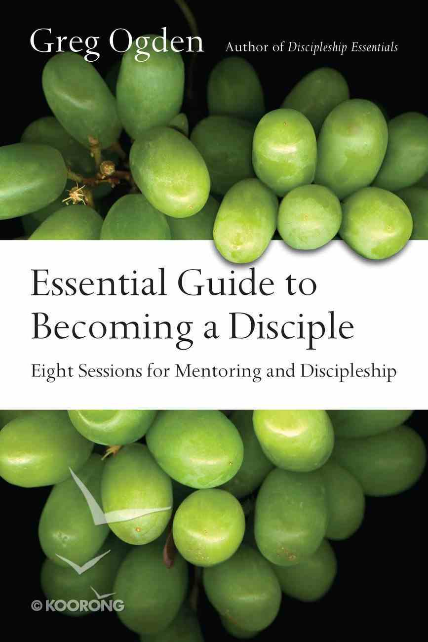 Essential Guide to Becoming a Disciple (The Essentials Set Series) eBook