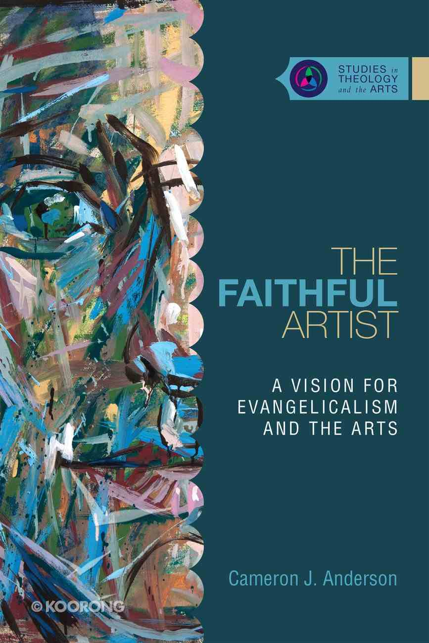 The Faithful Artist (Studies In Theology And The Arts Series) eBook