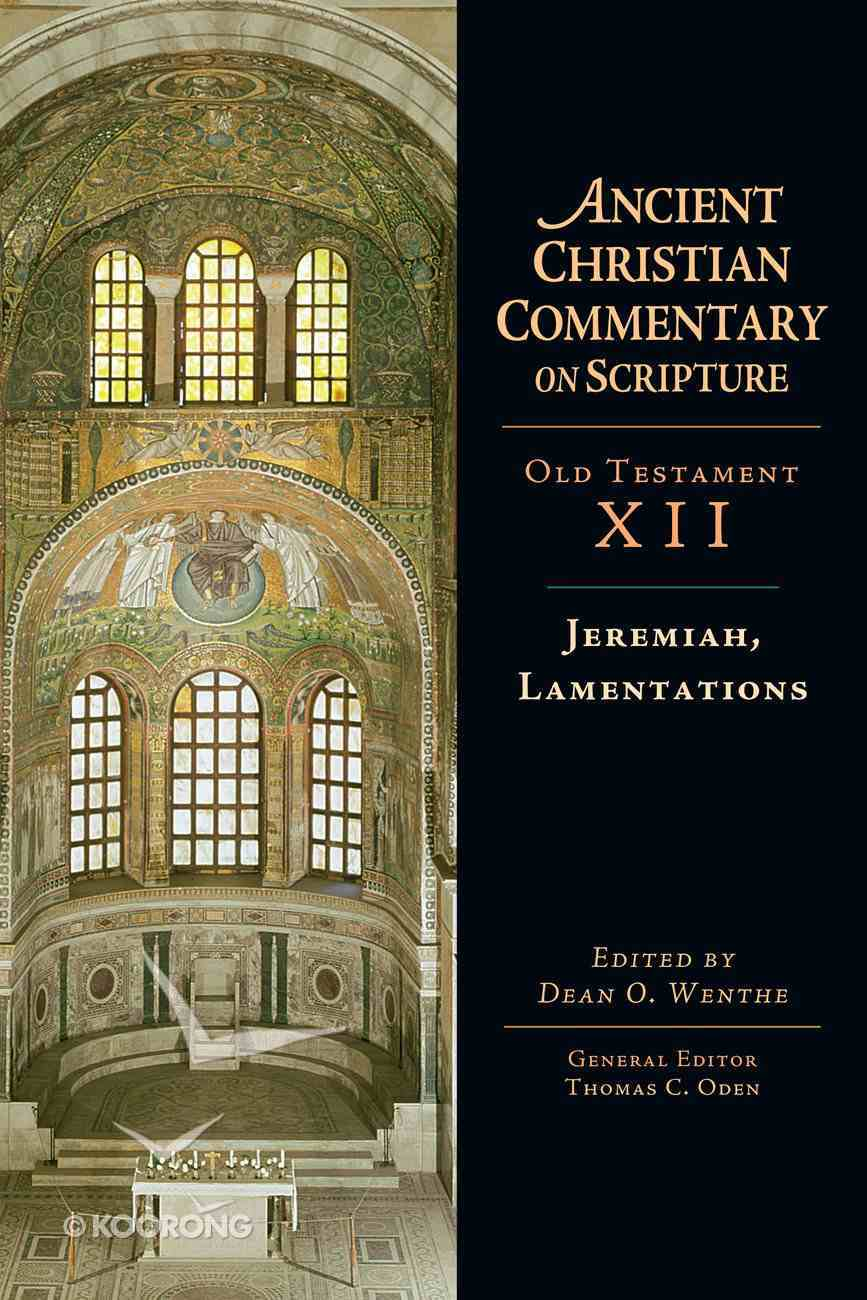 Jeremiah, Lamentations (Ancient Christian Commentary On Scripture: Old Testament Series) eBook