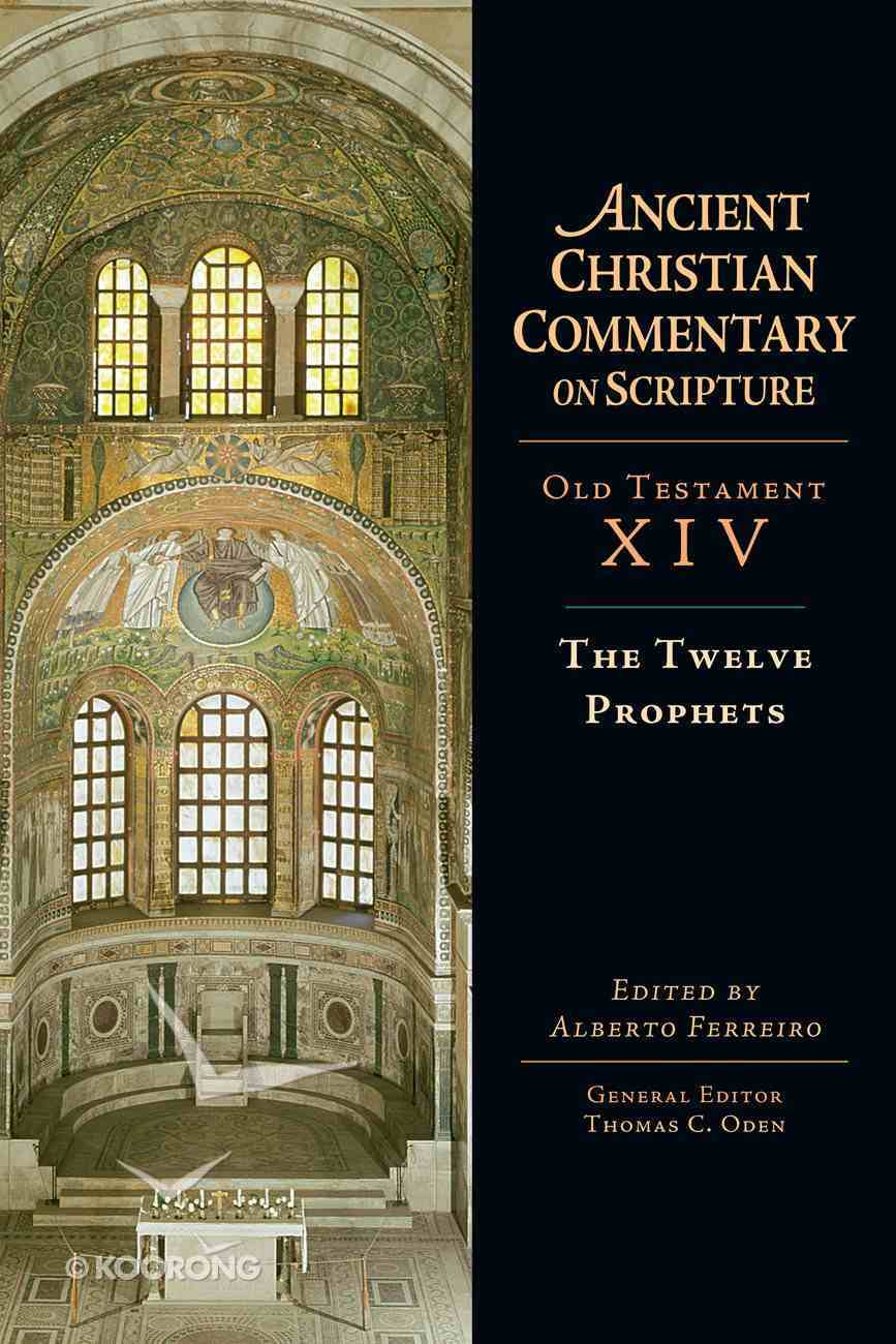 The Twelve Prophets (Ancient Christian Commentary On Scripture: Old Testament Series) eBook