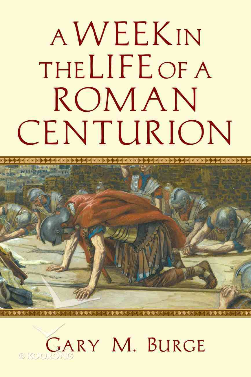 A Week in the Life of a Roman Centurion (A Week In The Life Series) eBook