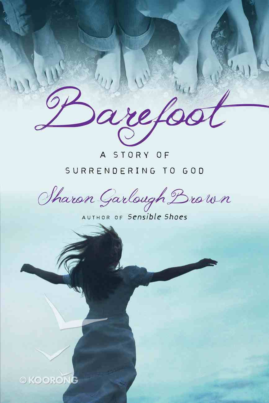 Barefoot: A Story of Surrendering to God (#03 in Sensible Shoes Series) eBook