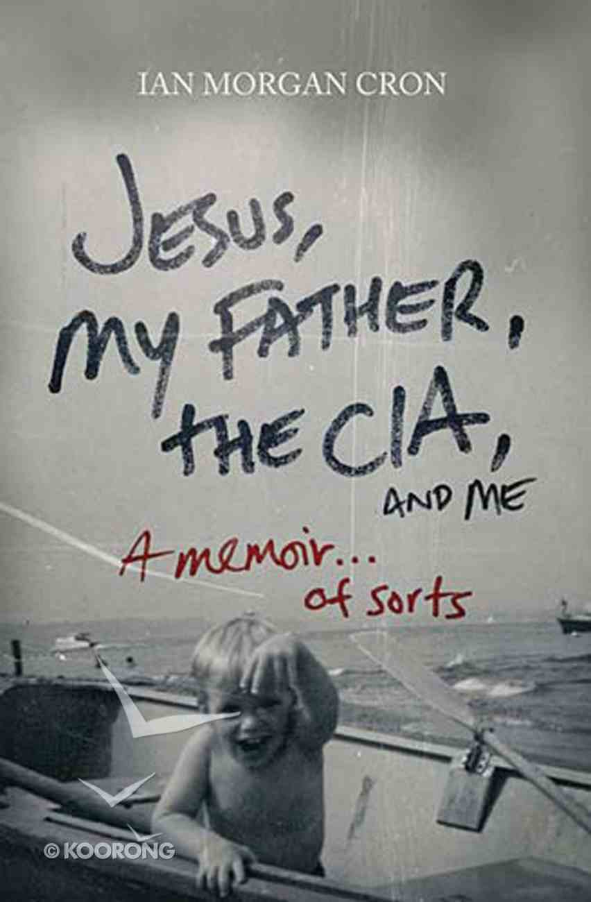 Jesus, My Father, the Cia, and Me eBook