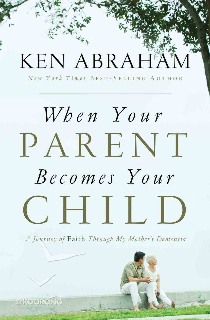 When Your Parent Becomes Your Child eBook