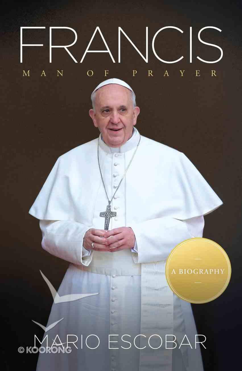 Francis: Man of Prayer eBook