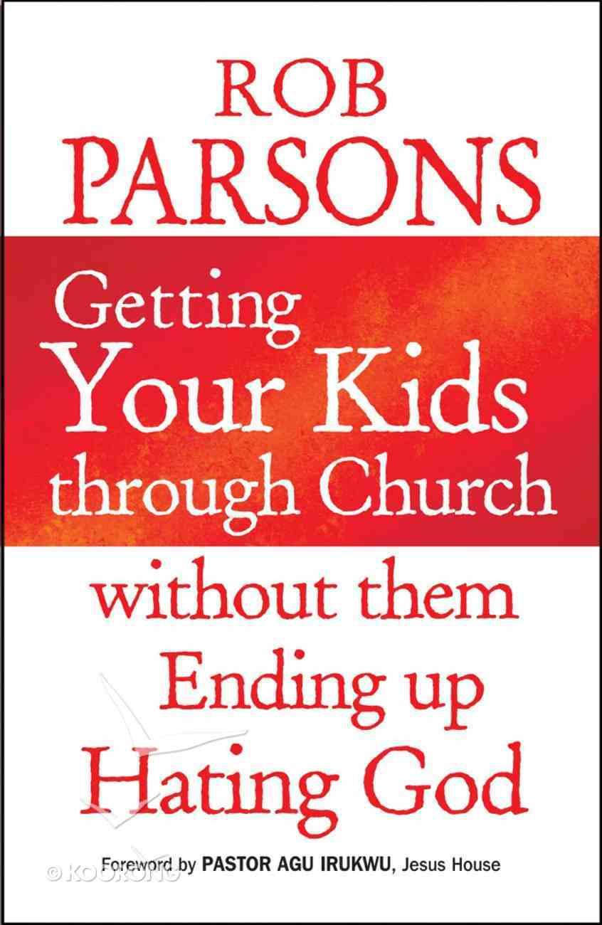 Getting Your Kids Through Church Without Them Ending Up Hating God Paperback