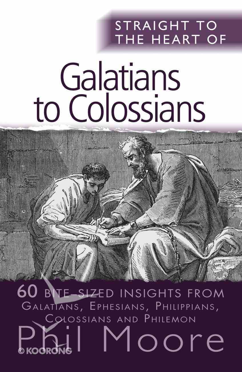 Galatians to Colossians (Straight To The Heart Of Series) eBook