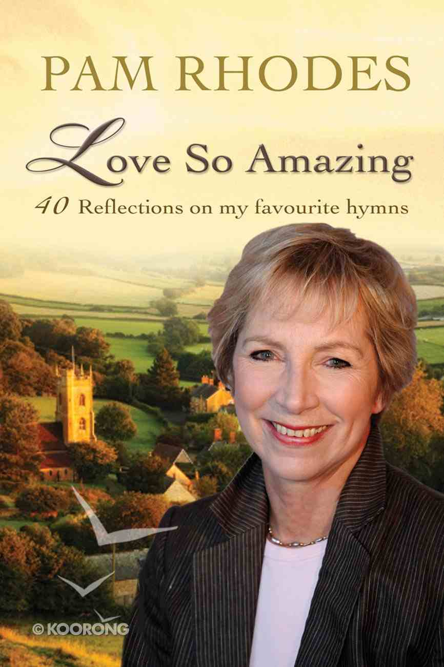 Love So Amazing: 40 Reflections on My Favourite Hymns eBook