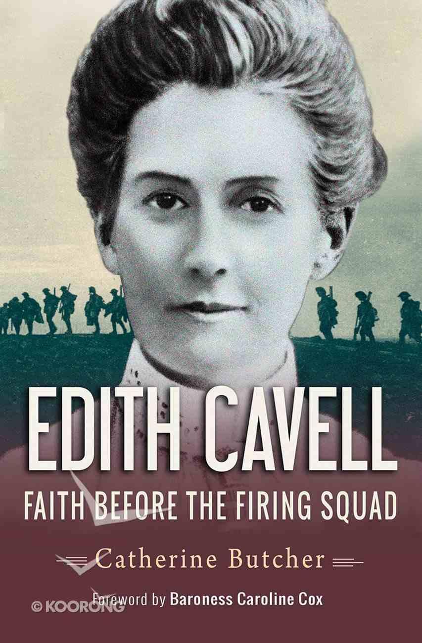Edith Cavell: Faith Before the Firing Squad eBook