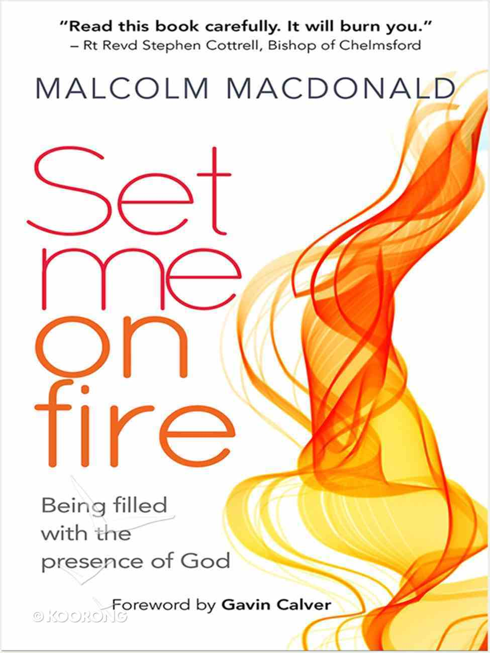 Set Me on Fire: Being Filled With the Presence of God eBook