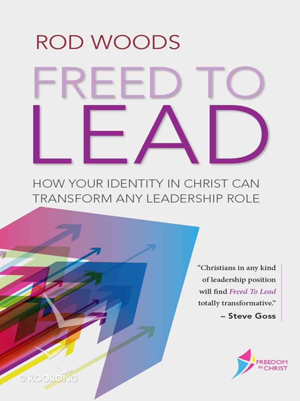 Freed to Lead: How Your Identity in Christ Can Transform Any Leadership Role (Freedom In Christ Course) eBook