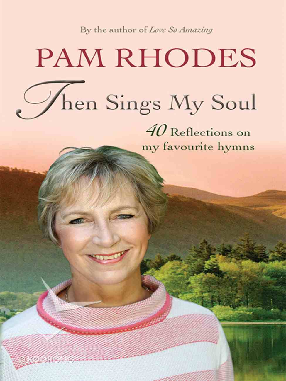 Then Sings My Soul: Reflections on 40 Favourite Hymns eBook