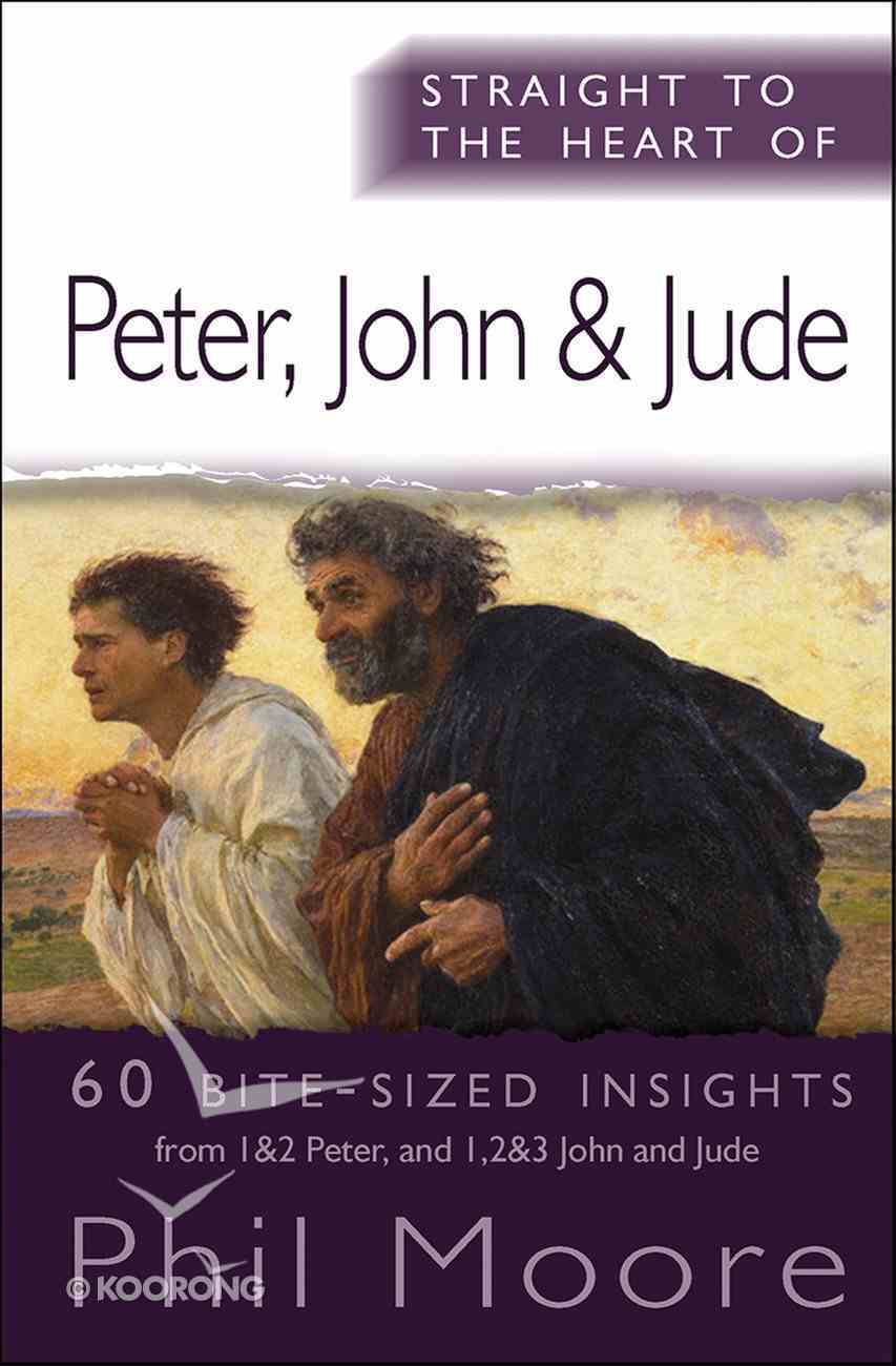 Peter, John and Jude - 60 Bite-Sized Insights (Straight To The Heart Of Series) eBook