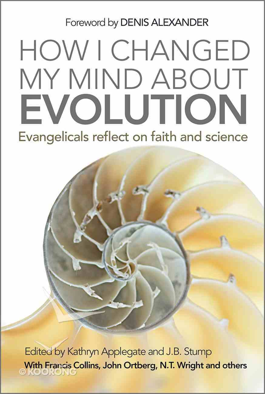 How I Changed My Mind About Evolution: Evangelicals Reflect on Faith and Science eBook